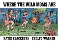 PDF Online Where the Wild Moms Are Any Format