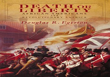 Read Online Death or Liberty: African Americans and Revolutionary America Review