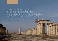 PDF Download Origins of the Colonnaded Streets in the Cities of the Roman East For Full