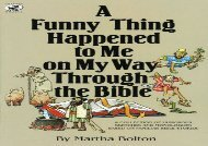 PDF Download A Funny Thing Happened to Me on My Way Through the Bible: A Collection of Humorous Sketches and Monologues Based on Familiar Bible Stories (Lillenas Drama Resources) Any Format