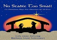 PDF Online No Stable Too Small: Fifteen Christmas Plays for Churches of All Sizes For Full