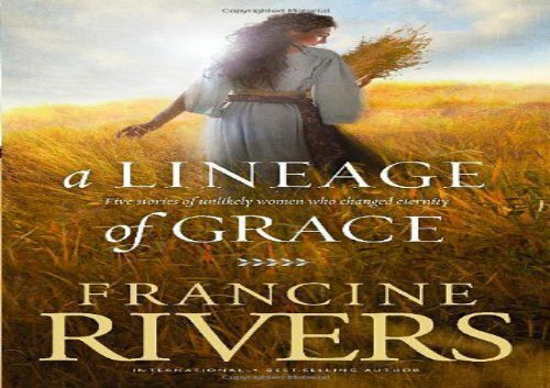 Read Online A Lineage Of Grace Five Stories Of Unlikely Women Who Changed Eternity Review