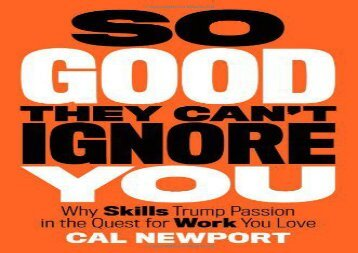 [+]The best book of the month So Good They Can t Ignore You: Why Skills Trump Passion in the Quest for Work You Love [PDF]