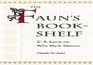 PDF Download The Faun s Bookshelf: C. S. Lewis on Why Myth Matters Review