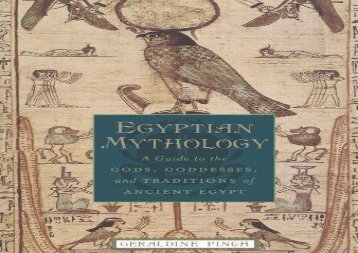 Read Online Egyptian Mythology: A Guide to the Gods, Goddesses, and Traditions of Ancient Egypt For Kindle
