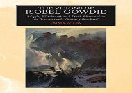 Read Online Visions of Isobel Gowdie: Magic, Shamanism and Witchcraft in Seventeenth-Century Scotland Review