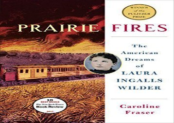 Read Online Prairie Fires: The Life and Times of Laura Ingalls Wilder Epub