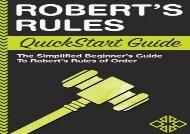 [+][PDF] TOP TREND Robert s Rules: QuickStart Guide - The Simplified Beginner s Guide to Robert s Rules of Order  [NEWS]