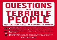 PDF Download Questions for Terrible People: 250 Questions You ll Be Ashamed to Answer For Kindle