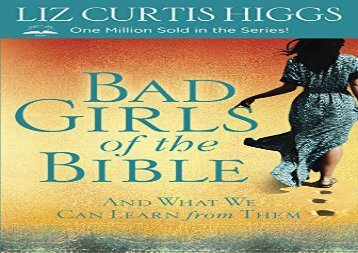 Read Online Bad Girls of the Bible: And What We Can Learn from Them Any Format