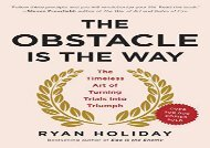 [+][PDF] TOP TREND The Obstacle Is the Way: The Timeless Art of Turning Trials Into Triumph  [READ]