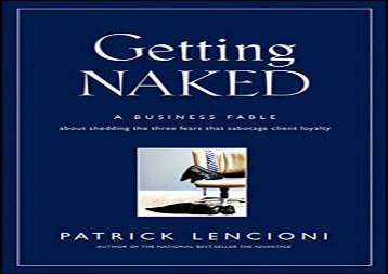 [+][PDF] TOP TREND Getting Naked: A Business Fable About Shedding The Three Fears That Sabotage Client Loyalty (J–B Lencioni Series)  [FREE]