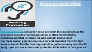 Hearing protection                                        Hearing protection reduce for noise and relief the ear.and reduce the excessive noise.the hearing protection is often limit limited by workplace.and that is