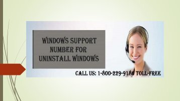 Windows Support Number for Uninstall Windows Dial 1-800-229-9186