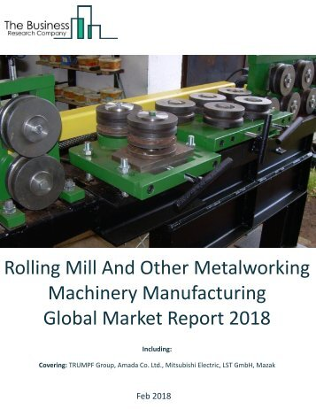 Rolling Mill And Other Metalworking Machinery Manufacturing Global Market Report 2018