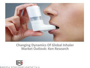 Global Inhaler Market Research Report, Analysis, Opportunities, Forecast, Revenue, Trends, Value : Ken Research