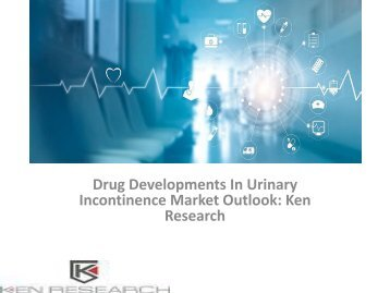 Global Urinary Incontinence Market Research Report, Analysis, Opportunities, Forecast, Revenue, Trends, Value : Ken Research