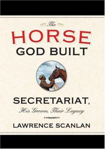 Download PDF The Horse God Built: Secretariat, His Groom, Their Legacy Online