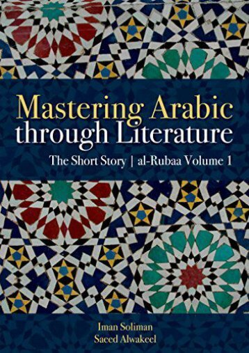 Download PDF Mastering Arabic Through Literature: The Short Story: Volume 1: Al-Rubaa Full
