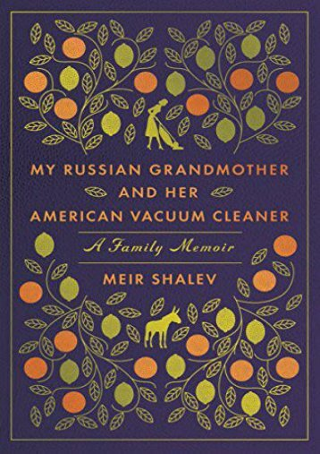 Download PDF My Russian Grandmother and Her American Vacuum Cleaner: A Family Memoir Online