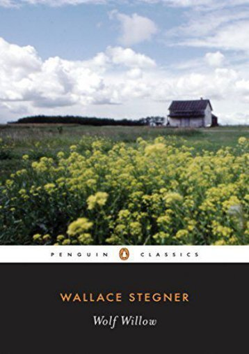 Download PDF Wolf Willow: A History, a Story, And a Memory of the Last Plains Frontier (Penguin Classics) Online