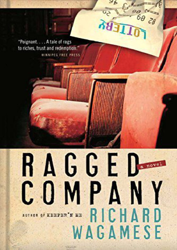 ragged company Ragged company is about a group of homeless people who win the lottery (135 million) but can't collect because they don't have a fixed address it's been on my to-read pile for ages but i bumped it to the top after the recent passing of this great canadian author richard wagamese.