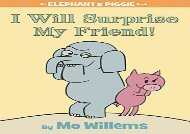 [+][PDF] TOP TREND I Will Surprise My Friend! (an Elephant and Piggie Book) (Elephant   Piggie Books)  [DOWNLOAD]