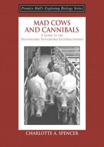 Read Aloud Mad Cows and Cannibals, A Guide to the Transmissible Spongiform Encephalopathies (Booklet) (Prentice Hall s Exploring Biology Series) - Charlotte A. Spencer [Full Download]