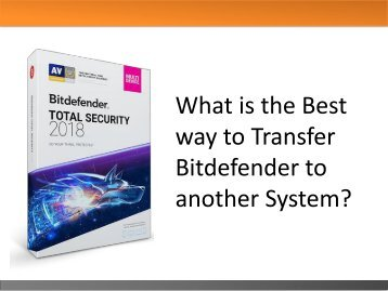 What is the Best way to Transfer Bitdefender to another System?