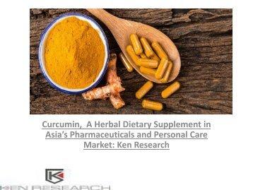 Asia Curcumin Market Report, Market in Personal Care Industry, Market Opportunities, Market in Pharmaceutical Industry : Ken Research
