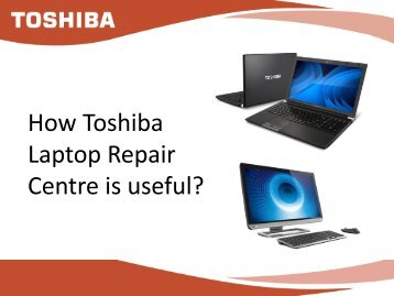 How Toshiba Laptop Repair Centre is Useful?