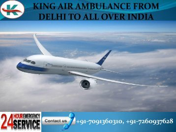 Advanced and Quick King Air Ambulance Service from Delhi to all over India.