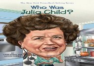 [+]The best book of the month Who Was Julia Child? (Who Was...? (Quality Paper))  [FULL]