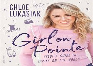 [+][PDF] TOP TREND Girl on Pointe: Chloe s Guide to Taking on the World  [DOWNLOAD]