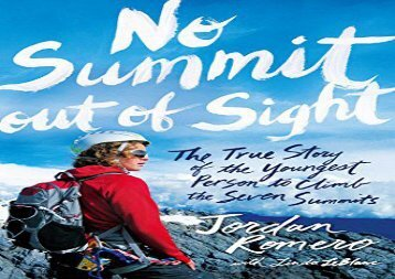 [+][PDF] TOP TREND No Summit Out of Sight: The True Story of the Youngest Person to Climb the Seven Summits  [FULL]
