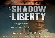 [+][PDF] TOP TREND In the Shadow of Liberty: The Hidden History of Slavery, Four Presidents, and Five Black Lives [PDF]