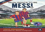 [+][PDF] TOP TREND Sean wants to be Messi: A children s book about soccer and inspiration. US edition: Volume 1  [READ]
