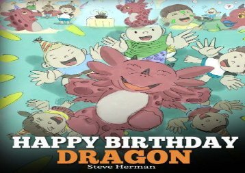 [+][PDF] TOP TREND Happy Birthday, Dragon!: Celebrate The Perfect Birthday For Your Dragon. A Cute and Fun Children Story To Teach Kids To Celebrate Birthday: Volume 6 (My Dragon Books) [PDF]