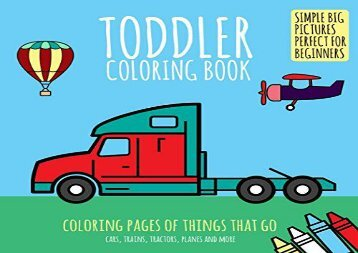 [+]The best book of the month Toddler Coloring Book: Coloring Pages of Things That Go: Cars, Trains, Tractors, Planes   More. Simple Big Pictures Perfect for Beginners (Baby Activity Book for Kids Age 2-4)  [NEWS]