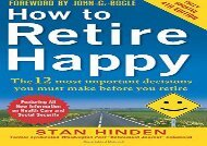 [+][PDF] TOP TREND How to Retire Happy, Fourth Edition: The 12 Most Important Decisions You Must Make Before You Retire  [DOWNLOAD]