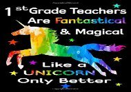 [+]The best book of the month 1st Grade Teachers Are Fantastical   Magical Like A Unicorn Only Better: Thank You Gift For Teacher (Teacher Appreciation Gift Notebook)(8.5 x 11 Composition Notebook) [PDF]