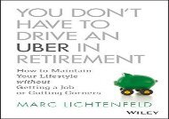 [+][PDF] TOP TREND You Don t Have to Drive an Uber in Retirement: How to Maintain Your Lifestyle without Getting a Job or Cutting Corners  [NEWS]