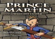 [+][PDF] TOP TREND Prince Martin Wins His Sword: A Classic Tale About a Boy Who Discovers the True Meaning of Courage, Grit, and Friendship (Full Color Art Edition): Volume 1 (The Prince Martin Epic)  [READ]
