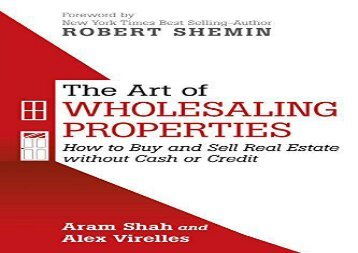 [+]The best book of the month The Art Of Wholesaling Properties: How to Buy and Sell Real Estate without Cash or Credit  [DOWNLOAD]