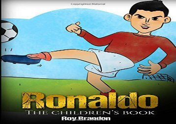 [+][PDF] TOP TREND Ronaldo: The Children s Book. Fun, Inspirational and Motivational Life Story of Cristiano Ronaldo - One of The Best Soccer Players in History.  [READ]
