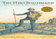 [+][PDF] TOP TREND The Hero Schliemann: The Dreamer Who Dug for Troy  [FULL]