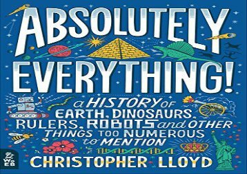 [+][PDF] TOP TREND Absolutely Everything!: A History of Earth, Dinosaurs, Rulers, Robots and Other Things Too Numerous to Mention  [FREE]