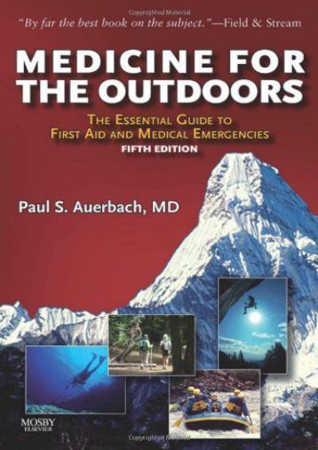 Read Medicine for the Outdoors: The Essential Guide to Emergency Medical Procedures and First Aid, 5e (Medicine for the Outdoors: The Essential Guide to First Aid  ) - Paul S. Auerbach MD  MS  FACEP  FAWM [Full Download]