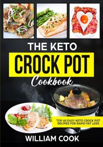 Read E-book The Keto Crock Pot Cookbook: Top 60 Easy Keto Crock Pot Recipes For Rapid Fat Loss - William Cook [Ready]