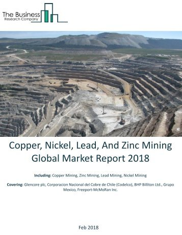 Copper Nickel Lead And Zinc Mining Global Marlet Report 2018